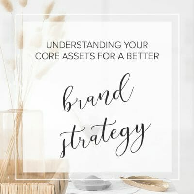 Understanding Your Core Assets for a Better Brand Strategy